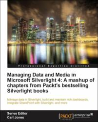 Managing Data and Media in Silverlight 4: A mashup of chapters from Packt's bestselling Silverlight books - book and ebook out now