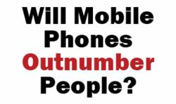 mobile phones outnumber people now