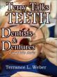 Terry Talks about teeth, dentists & dentures. 50% of all retirees wear dentures. Dentures force people to change the ways they: chew, smile, cough, sneeze, talk and kiss.