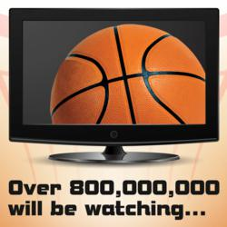 800,000,000 people will be watching the NCAA (R) Basketball Tournaments