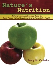 Nature's Nutrition - A Comprehensive Resource Guide for Super Foods, Natural Supplements and Preventative Health