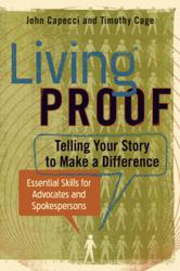 Living Proof: Telling Your Story to Make a Difference | Essential Skills for Advocates and Spokespersons