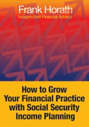 "eBook, ""How to Grow Your Financial Practice with Social Security Income Planning"" by Frank Horath, author and financial advisor"