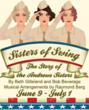 """Sisters of Swing, The Story of the Andrew Sisters"""