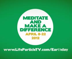 earth day meditation, lifeparticletv, energy meditation