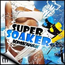 Bombs Away - Super Soaker