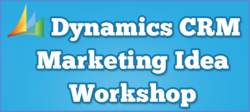 Dynamics CRM Marketing Ideas Workshop: 7 Tools and Tactics for Today's Marketer
