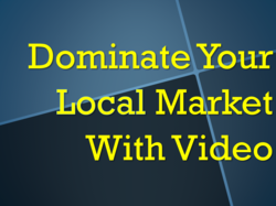 Using Video To Dominate Your Local Market