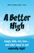 A BETTER  HIGH by Matt Bellace, PhD