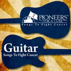 Pioneers For A Cure - Guitar Songs To Fight Cancer