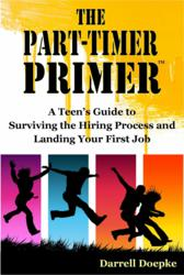 gI 79991 Book Cover4.23.12 24.9% Teen Unemployment Doesn't Answer The Question : How DO Youths Prepare To Compete For Their First Job?  New Book The Part Timer Primer Guides Teens Through The Process