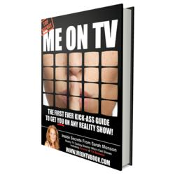Me On TV: The First Ever Kick-Ass Guide To Get You On Any Reality TV Show