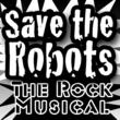 Save the Robots premiers at the Players' Theater