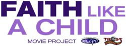 Faith Like a Child Movie Project-Trost Moving Pictures-M3 New Media