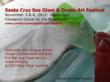 The 4th Annual Santa Cruz Sea Glass & Ocean Art Festival November 3rd & 4th at the Boardwalk in Santa Cruz, CA