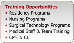 Training Opportunities: Nursing Programs; Residency Programs; Surgical Technology Programs; Medical Staff; Team Training; CME CE