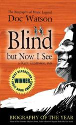 Blind but Now I See is the award-winning biography of guitarist and traditional bluegrass musician Doc Watson