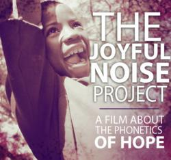 The Joyful Noise Project: A Film About the Phonetics of Hope