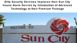 Elite Security Services Improves their Sun City House Alarm Service by Introduction of Advanced Technology to their Premium Package