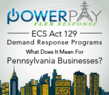 ACT 129 Pennsylvania Demand Response Programs, What Does it Mean for...