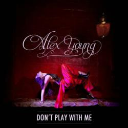 Alex Young - Dont Play With Me