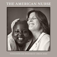 Cover of The American Nurse, a powerful new book of portraits and profiles of the women and men working in nursing and healthcare.
