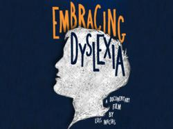 """dyslexia documentary"", ""embracing dyslexia"", dyslexia"