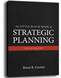 The Little Black Book of Strategic Planning for Distributors by Brent R Grover