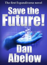 Save the Future! The first Expandiverse novel. By Dan Abelow