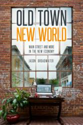 Old Town New World: Main Street and More in the New Economy