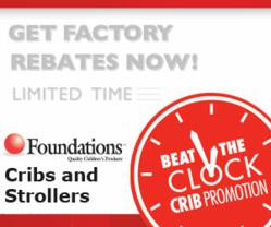 Get Factory Rebates on Foundations Cribs & Strollers!