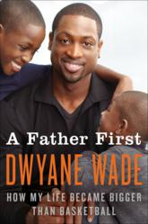 Dwyane Wade's A Father First