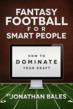 Fantasy Football for Smart People: How to Dominate Your Draft Hits #1 Book on Amazon