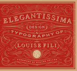 Elegantissima. A 256-page monograph featuring the nearly forty-year career of Louise Fili