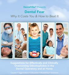 DentalVibe Latest White Paper Explains How Recent Developments and New Marketing Strategies Will Help Dentists Fight Fear