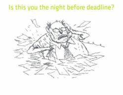 Is this you the night before deadline?