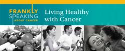 Living Healthy with Cancer