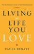 Living the Life You Love: The No-Nonsense Guide to Total Transformation by Paula Renaye