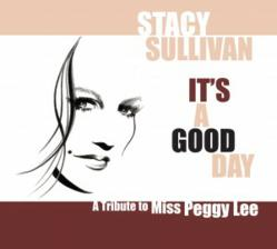 Peggy Lee Tribute Featuring Stacy Sullivan It's a Good Day