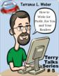 How To Write For Profit...For You and Your Readers, Terry Talks#5