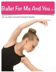 Ballet For Me And You Vol. 1 by Alissa Schirtzinger Baird