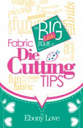 The Big Little Book of Fabric Die Cutting Tips cover photo