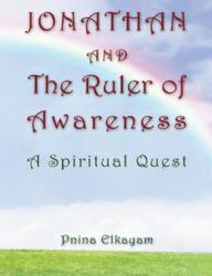 Jonathan and the Ruler of Awareness - A Spiritual Quest by Pnina Elkayam