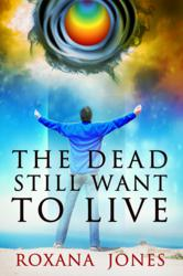 After the Award-winning 1st book 'While I Was Learning To Become God', Roxana Jones publish a new spiritual journey in 'The Dead Still Want To Live'
