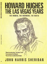 "Book cover of ""Howard Hughes: The Las Vegas Years - The Women, The Mormons, The Mafia by author, John Harris Sheridan"