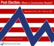 "Economy Experts Join Forces For The First Construction Economic Webcast After The Vote: ""Post-Election - Where is Construction Headed?"""