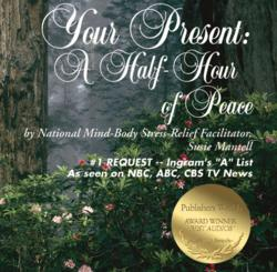 """Your Present: A Half-Hour of Peace"" -- Award-Winning Guided Meditation CD by Stress Relief Expert Susie Mantell"