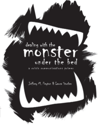 Dealing With The Monster Under The Bed - A Crisis Communication Primer