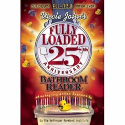 Uncle John's Bathroom Reader 25th Anniversary Fully Loaded book