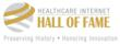 The Healthcare Internet Hall of Fame honors men, women and organizations that have made outstanding, long-lasting contributions to the healthcare Internet industry